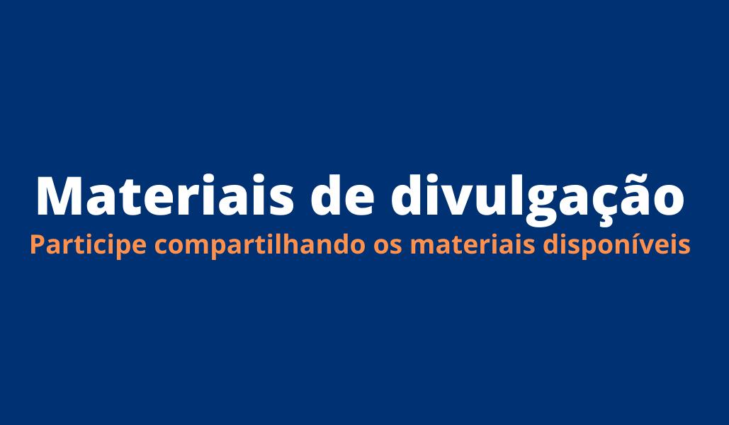 Materiais de divulgação. Participe compartilhando os materiais disponíveis