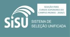 Seleção para Cursos Superiores do Campus Palmas - SISU 2020/1