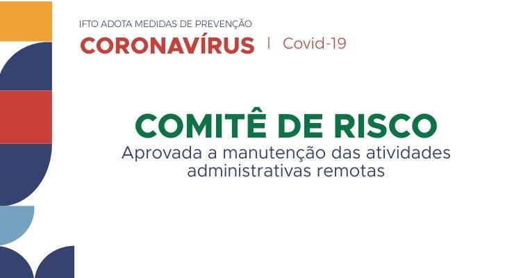 Comitê de Risco aprova manutenção das atividades administrativas remotas por mais 30 dias