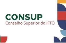 Pra cego ver: Imagem com os seguintes dizeres: Consup - Conselho Superior do IFTO. Fim da descrição.