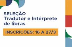 Pra cego ver: imagem com o texto: seleção, tradutor e intérprete de Libras. Inscrições de 16 a 27 de março. Fim da descrição.