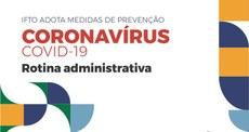 """Imagem com o texto """"IFTO adota medidas de prevenção, Coronavírus, COVID-19, Rotina Administrativa"""""""
